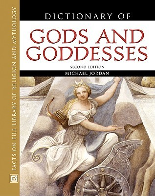 Dictionary of Gods and Goddesses by Michael  Jordan