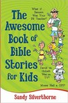 The Awesome Book of Bible Stories for Kids by Sandy Silverthorne