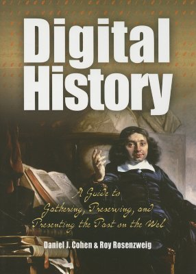Digital History: A Guide to Gathering, Preserving, and Presenting the Past on the Web
