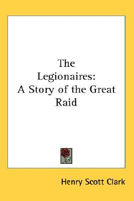 The Legionaires: A Story of the Great Raid