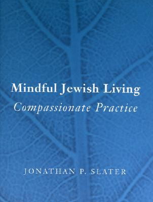 Mindful Jewish Living by Jonathan P. Slater