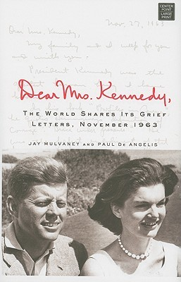 Dear Mrs. Kennedy,: The World Shares Its Grief: Letters November 1963