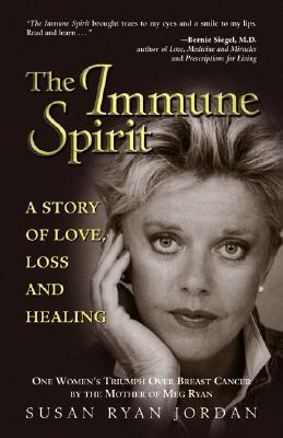 The Immune Spirit: A Story of Love, Loss and Healing; One Woman's Triumph over Breast Cancer, from the Mother of Meg Ryan