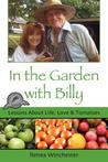 In the Garden with Billy: Lessons about Life, Love and Tomatoes