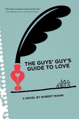 The Guys' Guy's Guide to Love by Robert Manni