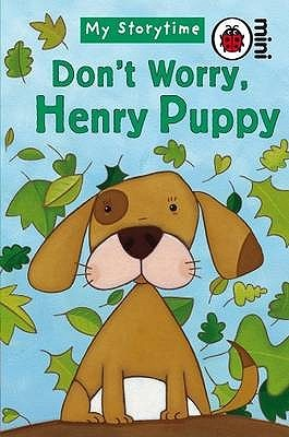 Don't Worry, Henry Puppy (Ladybird Minis My Storytime)