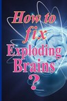 How to Fix Exploding Brains? by Ram Arora