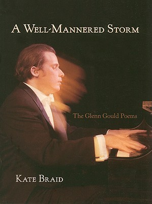 A Well-Mannered Storm: The Glenn Gould Poems