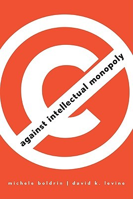 Against Intellectual Monopoly by Michele Boldrin
