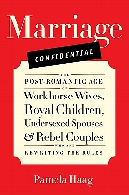 Marriage Confidential by Pamela Haag