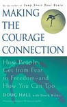 Making the Courage Connection: How People Get from Fear to Freedom and How You Can Too