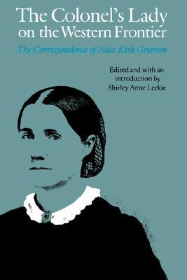The Colonel's Lady on the Western Frontier: The Correspondence of Alice Kirk Grierson