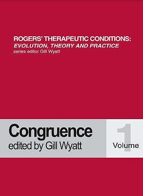 Rogers' Therapeutic Conditions: Evolution, Theory & Practice Volume 1: Congruence