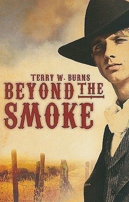 Beyond the Smoke by Terry W. Burns
