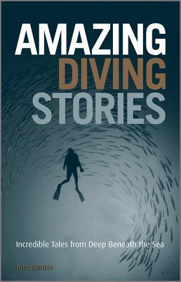 Amazing Diving Stories - John Bantin