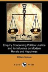 Enquiry Concerning Political Justice and Its Influence on Modern Morals and Happiness (Dodo Press)