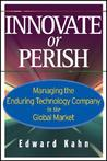 Innovate or Perish: Managing the Enduring Technology Company in the Global Market
