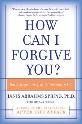 How Can I Forgive You? by Janis Abrahms Spring
