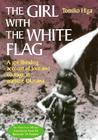 The Girl with the White Flag: A Spellbinding Account of Love and Courage in Wartime Okinawa