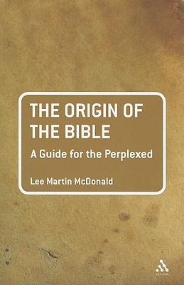 The Origin of the Bible: A Guide For the Perplexed
