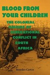 Blood from Your Children: The Colonial Origins of Generational Conflict in South Africthe Colonial Origins of Generational Conflict in South Afr