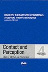 Rogers' Therapeutic Conditions: Evolution, Theory & Practice Volume 4: Contact and Perception