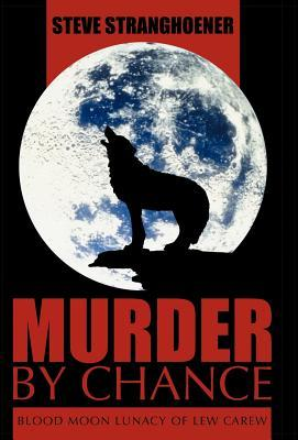 Murder by Chance: Blood Moon Lunacy of Lew Carew