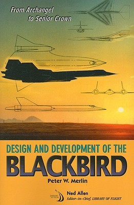 From Archangel to Senior Crown: Design and Development of the Blackbird [With CDROM]