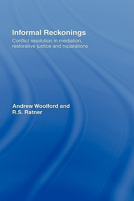 Informal Reckonings: Conflict Resolution in Mediation, Restorative Justice, and Reparations