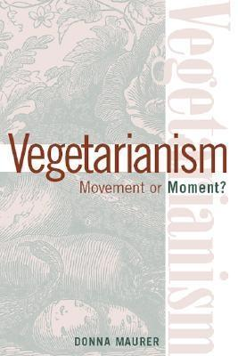 Vegetarianism: Movement Or Moment: Promoting A Lifestyle For Cult Change