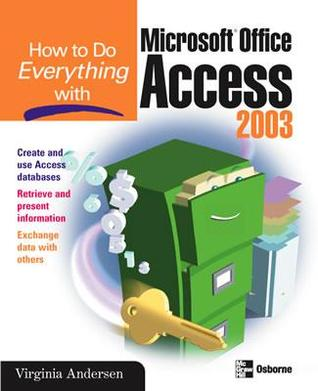 How to Do Everything with Microsoft Office Access 2003 by Virginia Andersen