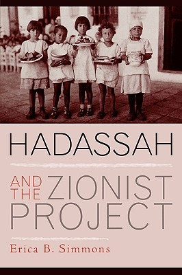 Hadassah and the Zionist Project by Erica B. Simmons