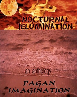 Nocturnal Illumination: An Anthology from the Pagan Imagination EZine