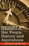 Serbia: Her People History and Aspirations