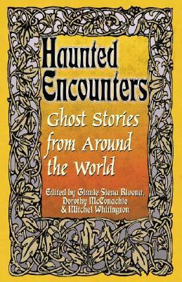 Haunted Encounters-Ghost Stories from Around the World