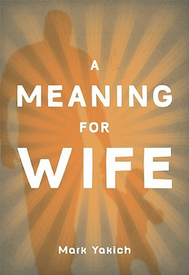A Meaning for Wife by Mark Yakich