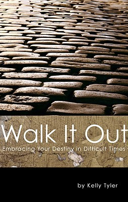 Walk It Out: Embracing Your Destiny in Difficult Times