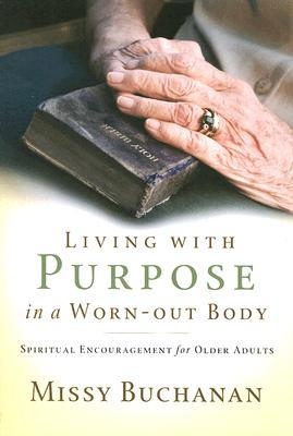 Living with Purpose in a Worn-Out Body by Missy Buchanan