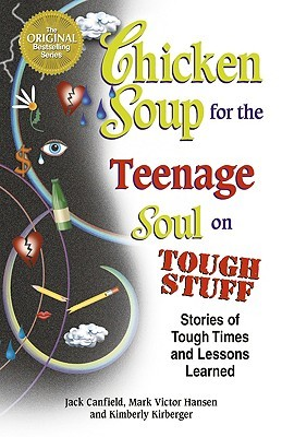 Chicken Soup for the Teenage Soul on Tough Stuff: Stories of Tough Times and Lessons Learned (Chicken Soup for the Soul)