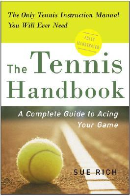 The Tennis Handbook: A Complete Guide to Acing Your Game