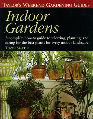 Taylor's Weekend Gardening Guide to Indoor Gardens: A Complete How-To-Guide to Selecting, Planting, and Caring for the Best Plants for Every Indoor Landscape