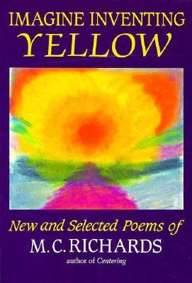 Imagine Inventing Yellow by Mary C. Richards