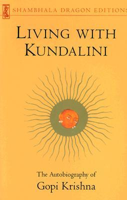 Living with Kundalini by Gopi Krishna