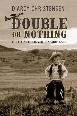 Double or Nothing: The Flying Fur Buyer of Anahim Lake