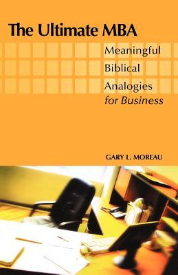 The Ultimate MBA: Meaningful Biblical Analogies for Business