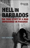 Hell In Barbados: The True Story Of A Man Imprisoned In Paradise