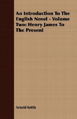 An Introduction to the English Novel - Volume Two: Henry James to the Present