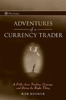 Adventures of a Currency Trader: A Fable about Trading, Courage, and Doing the Right Thing