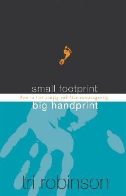Small Footprint, Big Handprint: How to Live Simply and Love Extravagantly