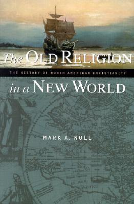 The Old Religion in a New World by Mark A. Noll